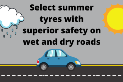 Select summer tyres with superior safety on wet and dry roads